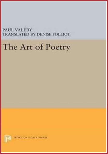 """ΠΑΡΑΤΗΡΗΣΕIΣ ΓΙΑ ΤΗΝ ΠΟΙΗΣΗ/Από το βιβλίο του Paul Valery """" The Art of Poetry"""" - Περί ποιητικού συναισθήματος και της ανασύστασής του - Mετάφραση-Απόδοση: Ελένη Αρτεμίου-Φωτιάδου"""
